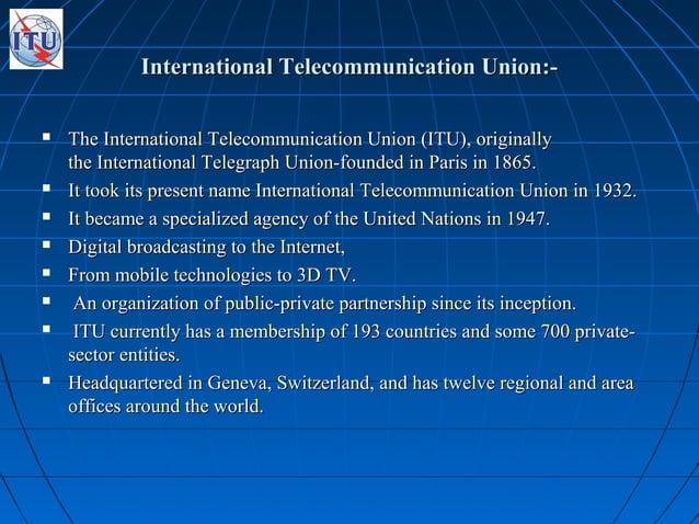 International Telecommunication Union:-International Telecommunication Union:-  The International Telecommunication Union...