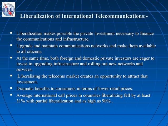 Liberalization of International Telecommunications:-Liberalization of International Telecommunications:-  Liberalization ...