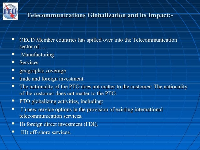 Telecommunications Globalization and its Impact:-Telecommunications Globalization and its Impact:-  OECD Member countries...