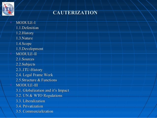 CAUTERIZATIONCAUTERIZATION MODULE-IMODULE-I 1.1.Defenition1.1.Defenition 1.2.History1.2.History 1.3.Nature1.3.Nature 1.4.S...