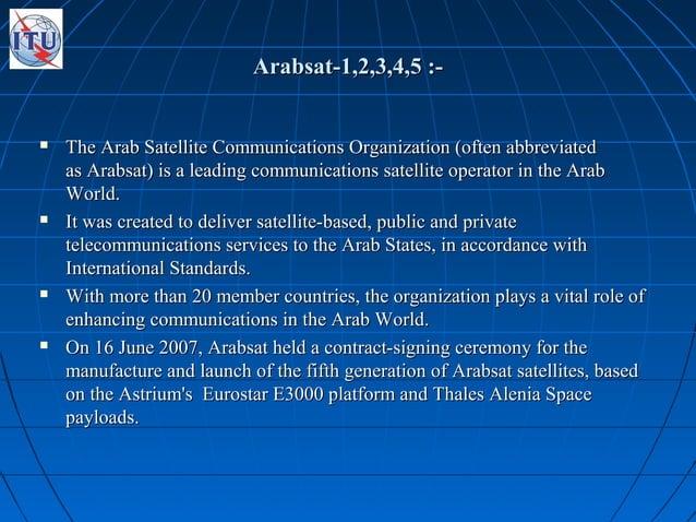 Arabsat-1,2,3,4,5 :-Arabsat-1,2,3,4,5 :-  The Arab Satellite Communications Organization (often abbreviatedThe Arab Satel...