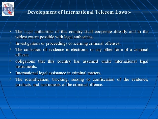 Development of International Telecom Laws:-Development of International Telecom Laws:-  The legal authorities of this cou...