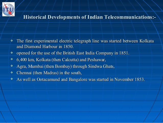 Historical Developments of Indian Telecommunications:-Historical Developments of Indian Telecommunications:-  The first e...