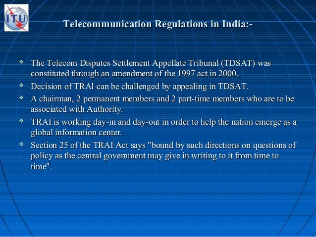 Telecommunication Regulations in India:-Telecommunication Regulations in India:-  The Telecom Disputes Settlement Appella...