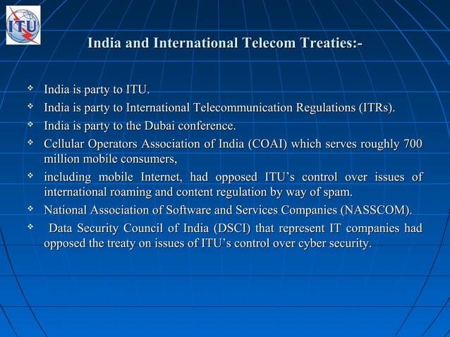 India and International Telecom Treaties:-India and International Telecom Treaties:-  India is party to ITU.India is part...