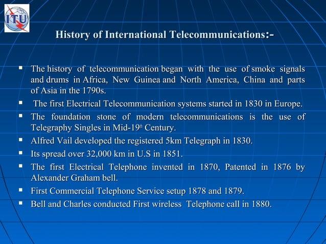 History of International TelecommunicationsHistory of International Telecommunications:-:-  The history of telecommunicat...