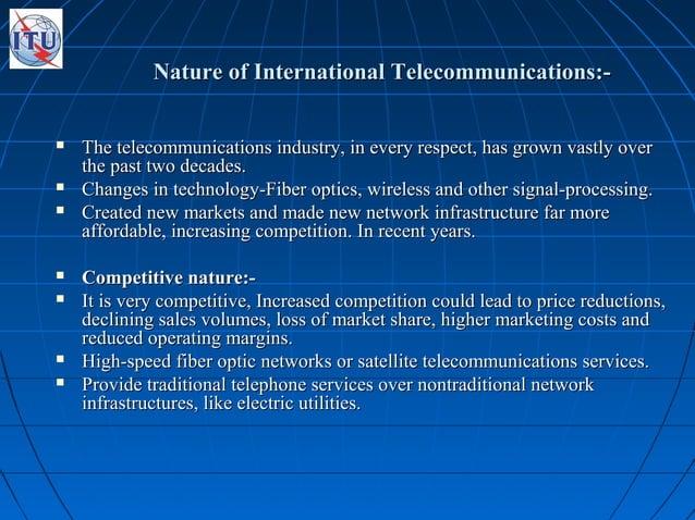Nature of International Telecommunications:-Nature of International Telecommunications:-  The telecommunications industry...