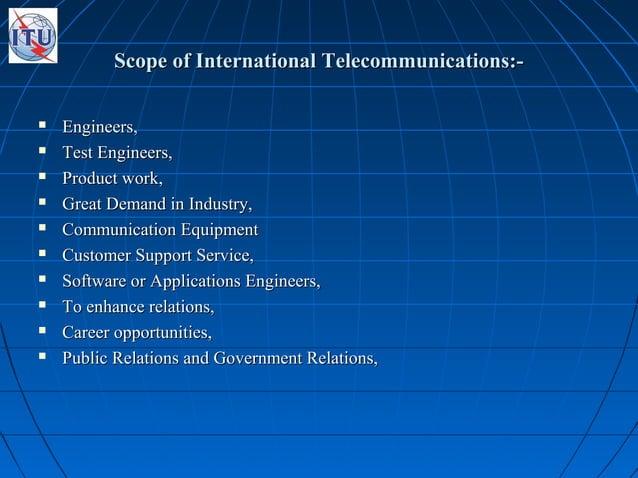 Scope of International Telecommunications:-Scope of International Telecommunications:-  Engineers,Engineers,  Test Engin...