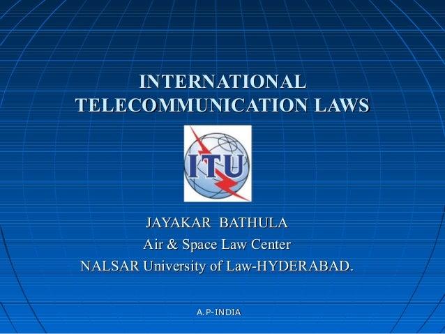 A.P-INDIAA.P-INDIA INTERNATIONALINTERNATIONAL TELECOMMUNICATION LAWSTELECOMMUNICATION LAWS JAYAKAR BATHULAJAYAKAR BATHULA ...