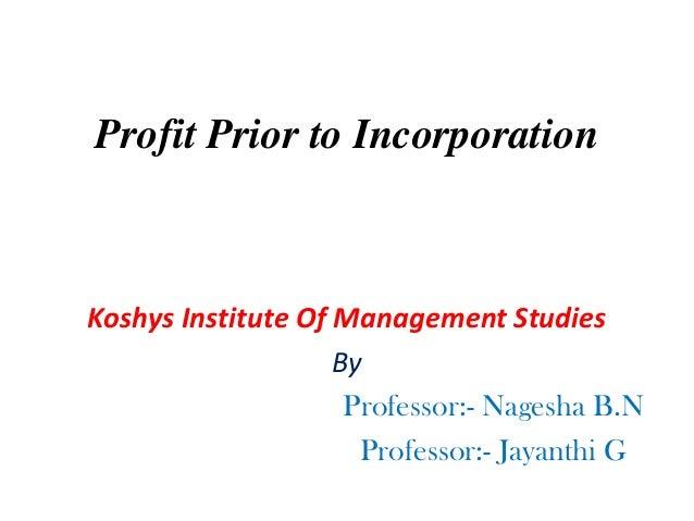 Profit Prior to Incorporation Koshys Institute Of Management Studies By Professor:- Nagesha B.N Professor:- Jayanthi G