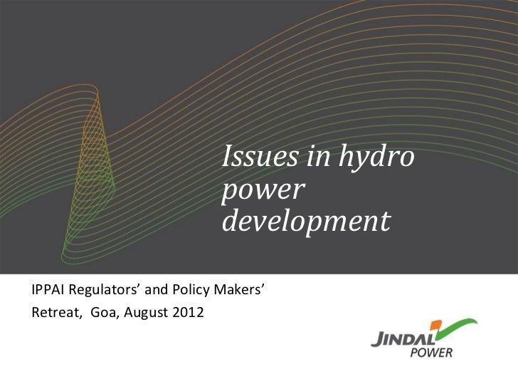 Issues in hydro                             power                             developmentIPPAI Regulators' and Policy Make...