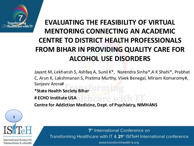 EVALUATING THE FEASIBILITY OF VIRTUAL MENTORING CONNECTING AN ACADEMIC CENTRE TO DISTRICT HEALTH PROFESSIONALS FROM BIHAR ...