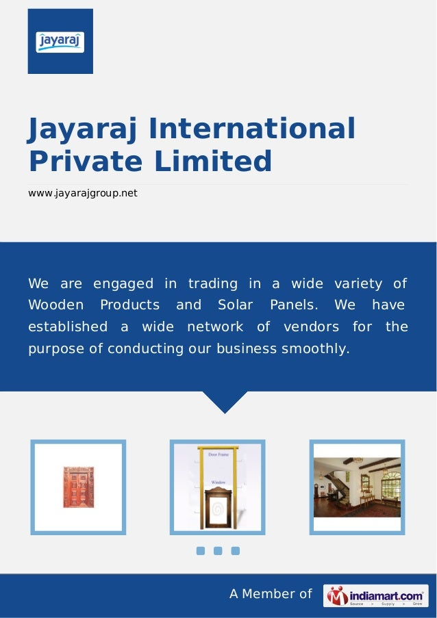 A Member of Jayaraj International Private Limited www.jayarajgroup.net We are engaged in trading in a wide variety of Wood...