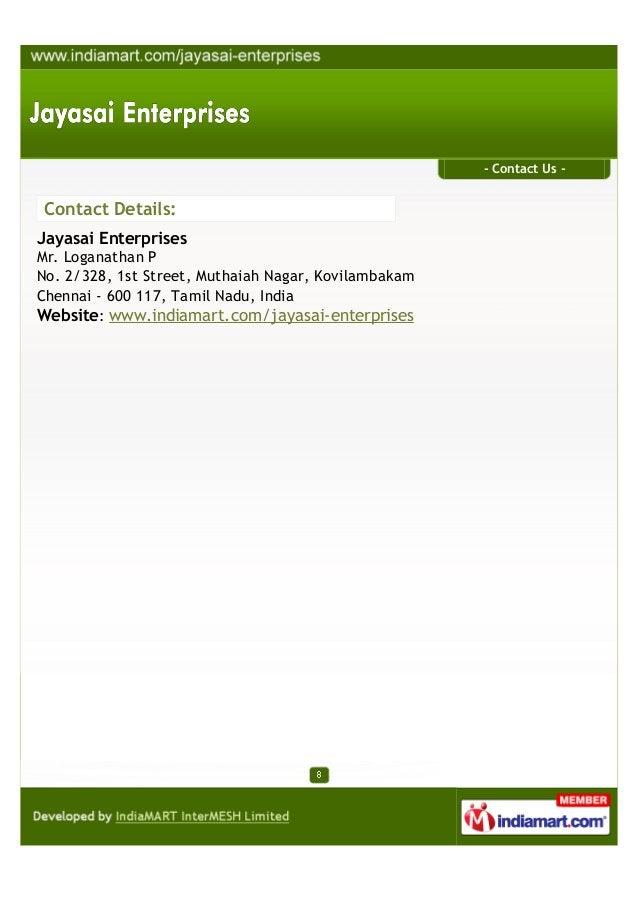 - Contact Us -Contact Details:Jayasai EnterprisesMr. Loganathan PNo. 2/328, 1st Street, Muthaiah Nagar, KovilambakamChenna...