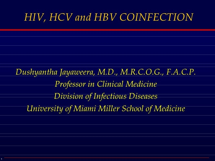 HIV, HCV and HBV COINFECTION Dushyantha Jayaweera, M.D., M.R.C.O.G., F.A.C.P. Professor in Clinical Medicine Division of I...