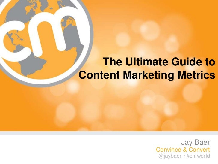 The Ultimate Guide toContent Marketing Metrics                      Jay Baer              Convince & Convert              ...