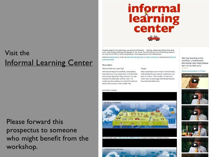 Visit theInformal Learning CenterPlease forward thisprospectus to someonewho might benefit from theworkshop.