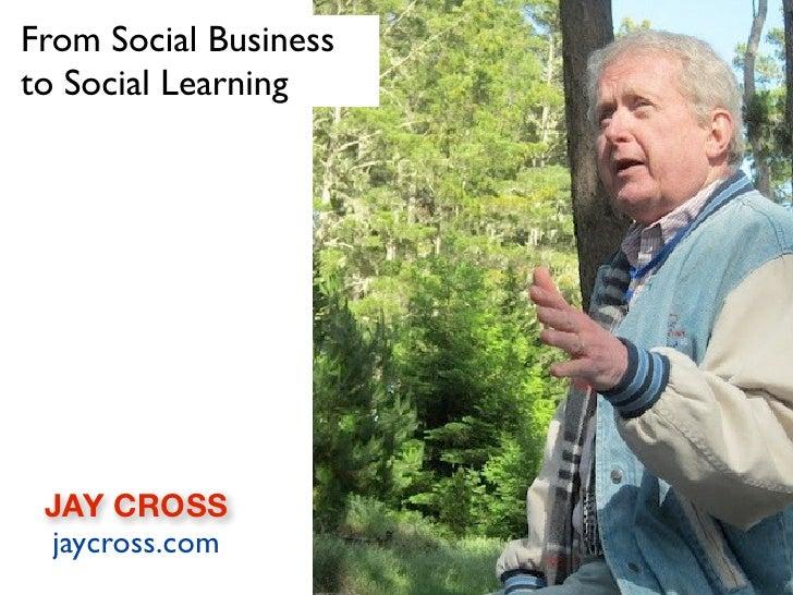 From Social Businessto Social Learning JAY CROSS jaycross.com