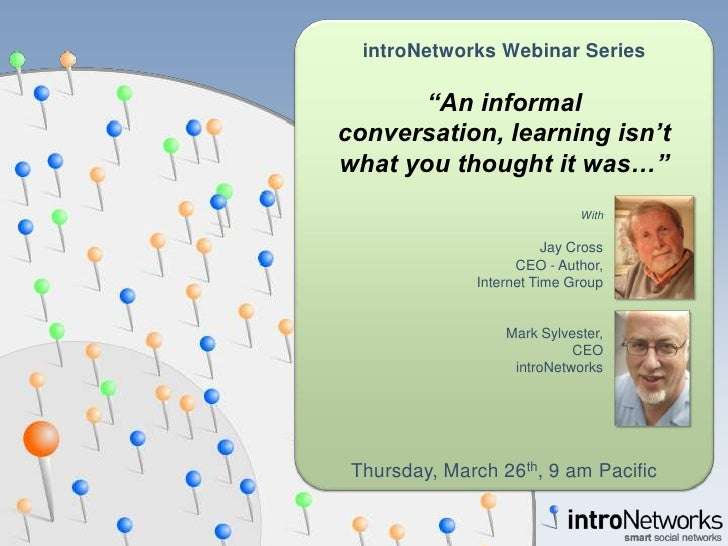 "introNetworks Webinar Series         ""An informal conversation, learning isn't what you thought it was…""                  ..."