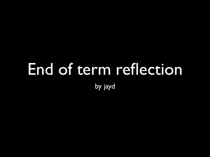 End of term reflection         by jayd