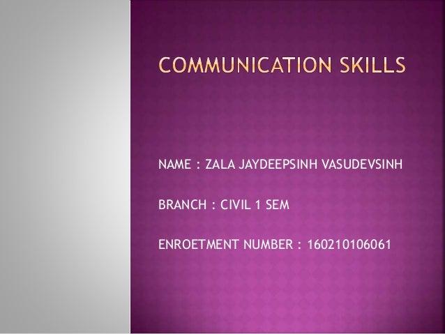 NAME : ZALA JAYDEEPSINH VASUDEVSINH BRANCH : CIVIL 1 SEM ENROETMENT NUMBER : 160210106061