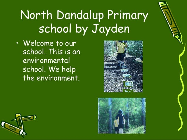 North Dandalup Primary school by Jayden • Welcome to our school. This is an environmental school. We help the environment.