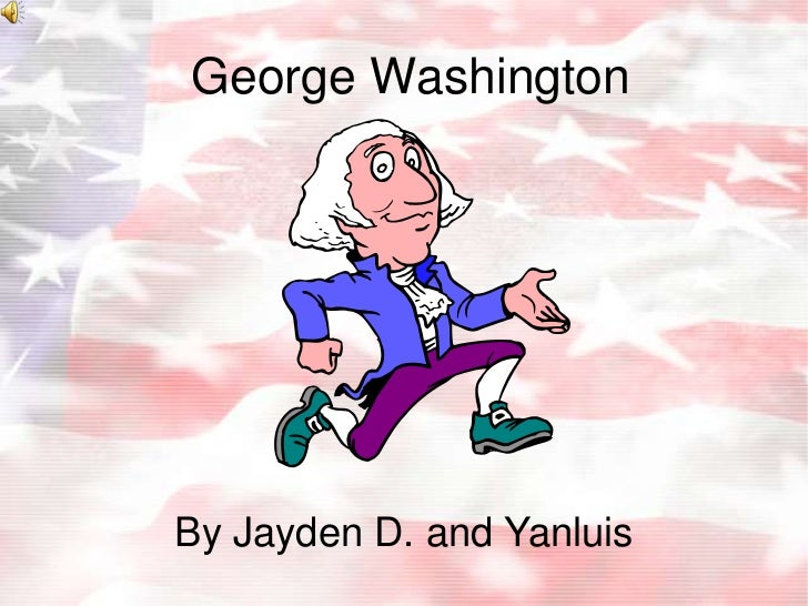 George Washington<br />By Jayden D. and Yanluis<br />