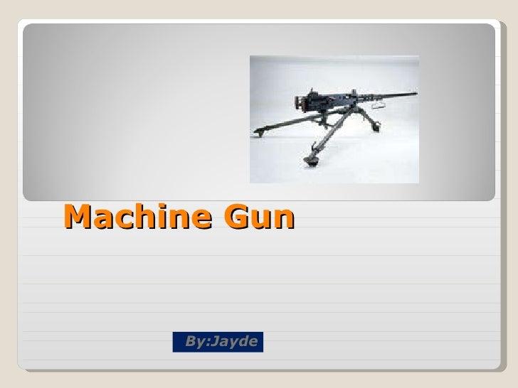 Machine Gun By:Jayde