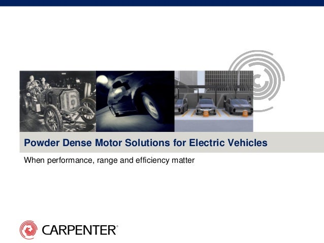 When performance, range and efficiency matter Powder Dense Motor Solutions for Electric Vehicles
