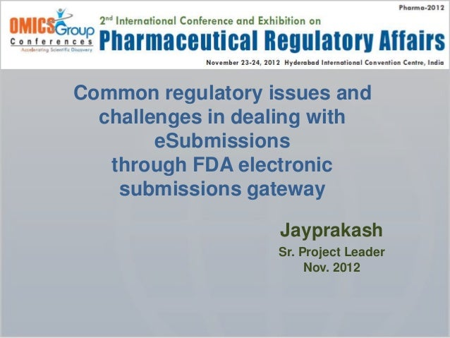 Common regulatory issues and  challenges in dealing with        eSubmissions   through FDA electronic    submissions gatew...