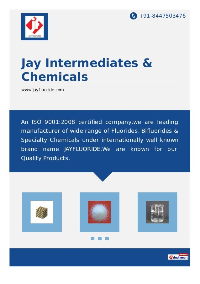 +91-8447503476 Jay Intermediates & Chemicals www.jayfluoride.com An ISO 9001:2008 certified company,we are leading manufact...
