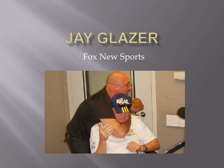 Jay glazer<br />Fox New Sports<br />
