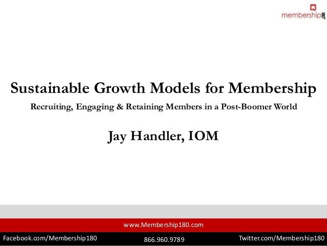 www.Membership180.com Facebook.com/Membership180 Twitter.com/Membership180866.960.9789 Sustainable Growth Models for Membe...