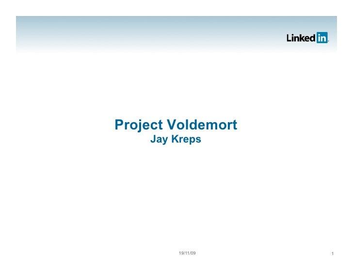 Project Voldemort     Jay Kreps              19/11/09   1