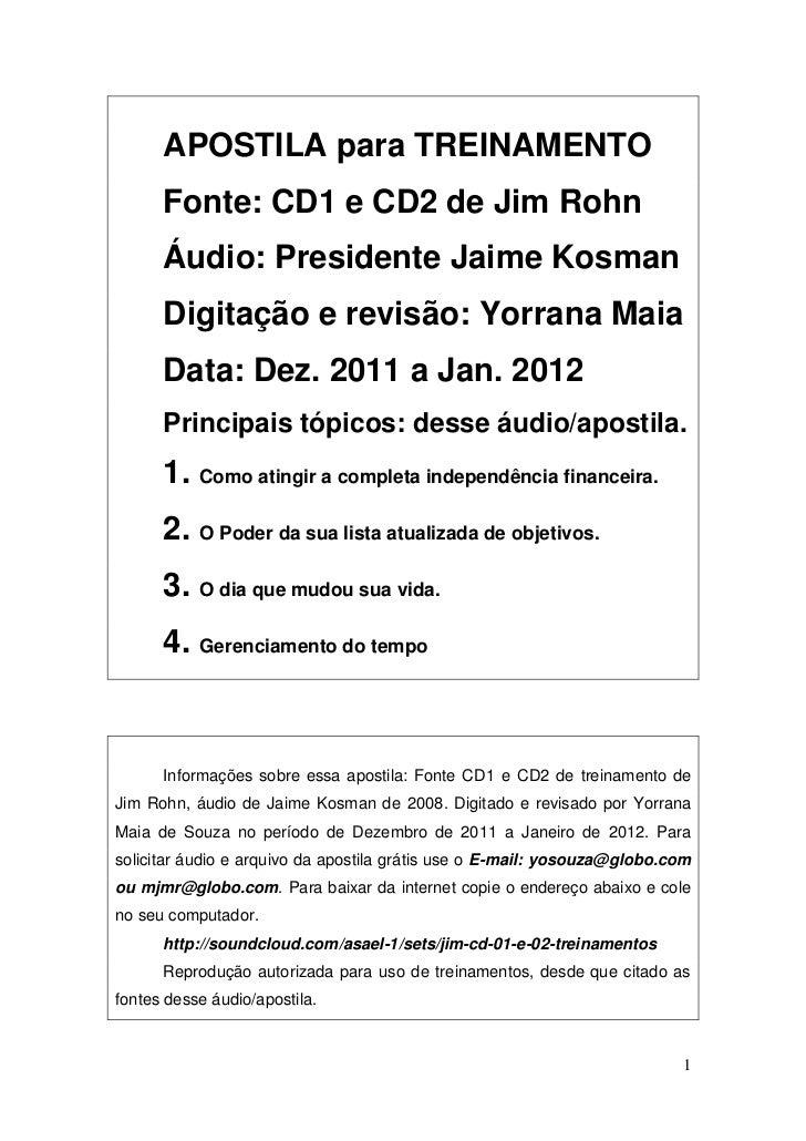 APOSTILA para TREINAMENTO      Fonte: CD1 e CD2 de Jim Rohn      Áudio: Presidente Jaime Kosman      Digitação e revisão: ...