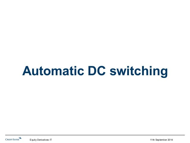 Automatic DC switching  11th September 2014  Equity Derivatives IT