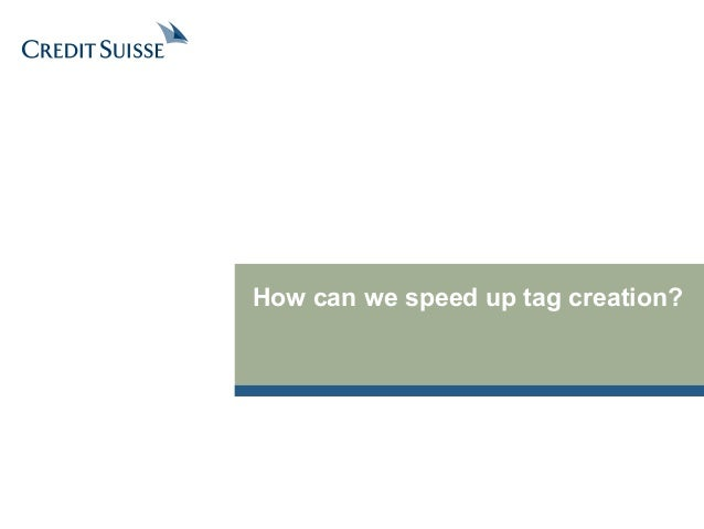 How can we speed up tag creation?