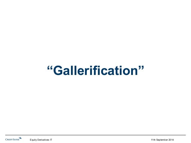 """""""Gallerification""""  Equity Derivatives IT 11th September 2014"""