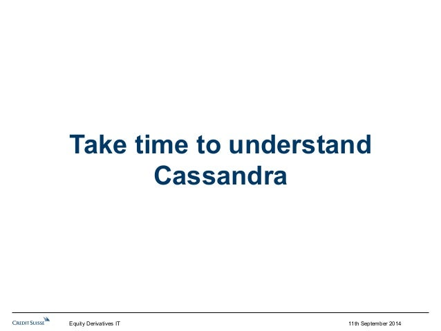 Take time to understand  Cassandra  Equity Derivatives IT 11th September 2014
