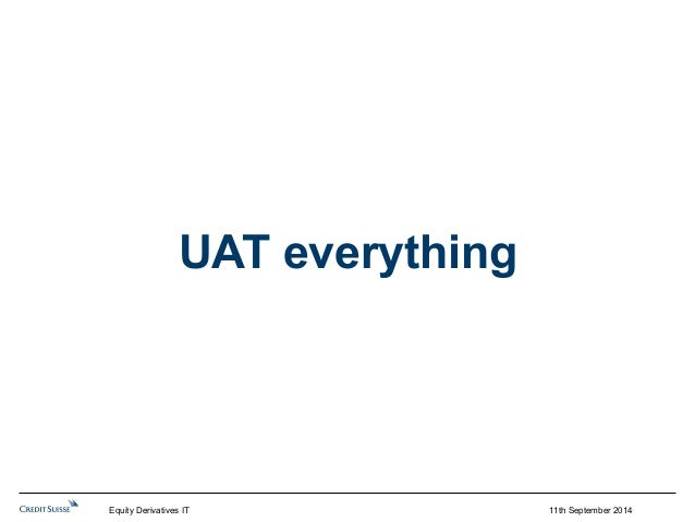 UAT everything  Equity Derivatives IT 11th September 2014