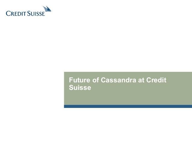 Future of Cassandra at Credit  Suisse