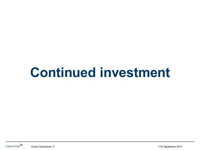Continued investment  Equity Derivatives IT 11th September 2014