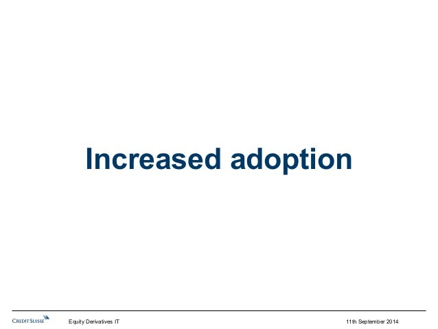 Increased adoption  Equity Derivatives IT 11th September 2014
