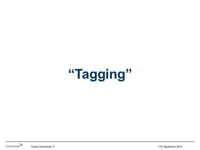 """""""Tagging""""  Equity Derivatives IT 11th September 2014"""