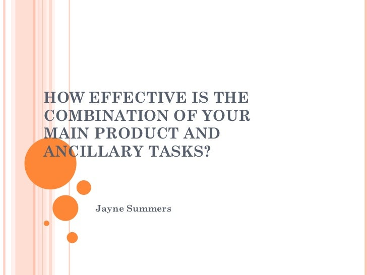HOW EFFECTIVE IS THE COMBINATION OF YOUR MAIN PRODUCT AND ANCILLARY TASKS? Jayne Summers