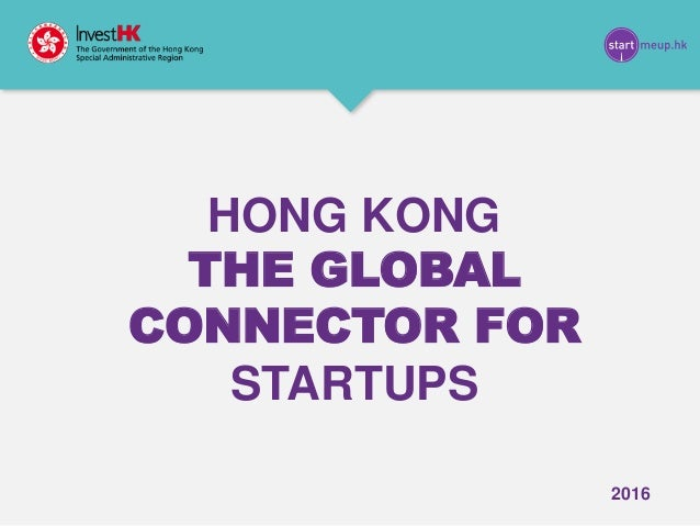 HONG KONG THE GLOBAL CONNECTOR FOR STARTUPS 2016