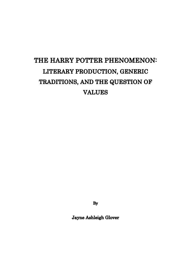 THE HARRY POTTER PHENOMENON:LITERARY PRODUCTION, GENERICTRADITIONS, AND THE QUESTION OFVALUESByJayne Ashleigh Glover