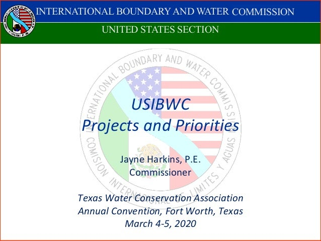 INTERNATIONAL BOUNDARY AND WATER COMISSION COMISIÓN INTERNACIONAL DE LÍMITES Y AGUAS USIBWC Projects and Priorities Jayne ...