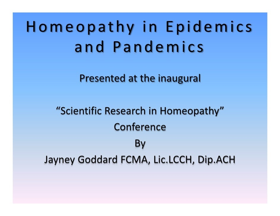 "Homeopathy in Epidemics      and Pandemics        Presented at the inaugural      ""Scientific Research in Homeopathy""     ..."