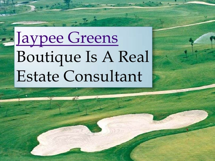 Jaypee GreensBoutique Is A RealEstate Consultant
